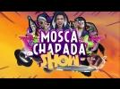 Mosca Chapada Show