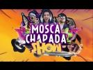 Mosca Chapada Show ep2